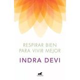 Libro Respirar Bien Para Vivir Mejor Indra Devi