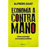 Economía A Contramano - Alfredo Zaiat - Ed. Booket