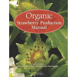 Organic Strawberry Production Manual Univ. Of California