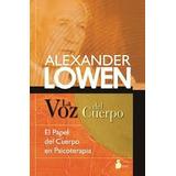 La Voz Del Cuerpo Psicoterapia A Lowen Cesarpark Libros