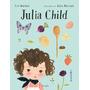 Julia Child - Kyo Maclear / Julie Morstad   Ed. Periplo