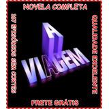 Novela A Viagem Sem Cortes Completa Viva Em 18 Dvds