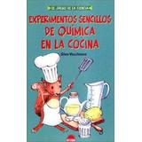 Experimentos Sencillos De Quimica En La Cocina (el Juego De