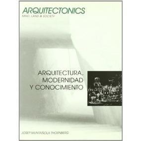 Arquitectura, Modernidad Y Conocimiento; Josep Envío Gratis
