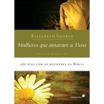 Livro Mulheres Que Amaram A Deus - Elizabeth George