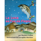 Libro : La Luna Se Fue De Fiesta (the Moon Was At A Fiesta.