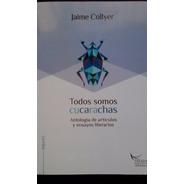 Todos Somos Cucarachas  Jaime Collyer. Ejemplar Nuevo.