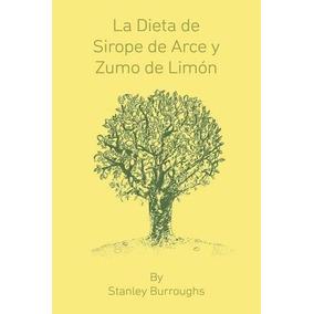 Libro La Dieta De Sirope De Arce Y Zumo De Limon (the Master