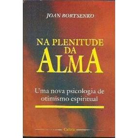 Livro Na Plenitude Da Alma Joan Borysenko