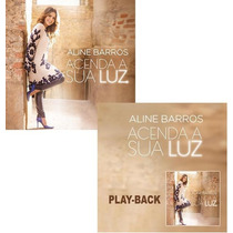 Kit Cd + Play-back Aline Barros - Acenda A Sua Luz * Lacrado