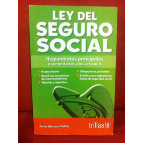 Ley Del Seguro Social. Javier Moreno Padilla. Ed. Trillas