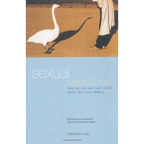 Sexual Selections : What We Can And Canâ T Learn About Sex F
