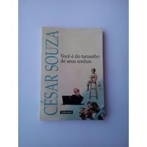 Livro: Você É Do Tamanho De Seus Sonhos - César Souza