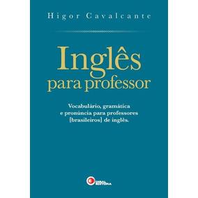 Inglês Para Professor - Vocabulário, Gramática E Pronúnc