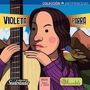 Violeta Parra Para Chicas Y Chicos Ed Sudestada