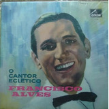 Lp Francisco Alves - O Cantor Eclético 1969