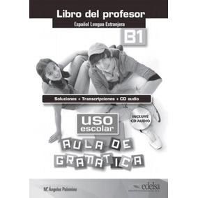Uso Escolar B1 Aula De Gramatica - Libro Del Profesor
