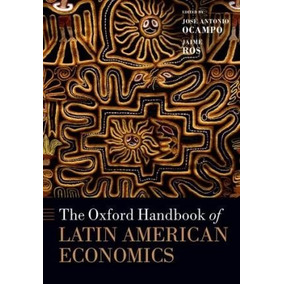 The Oxford Handbook Of Latin American Economics, 2014