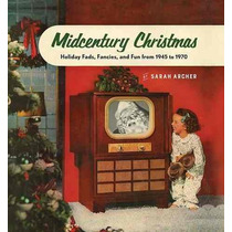 Libro Midcentury Christmas: Holiday Fads, Fancies, And Fun F