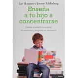 Enseña A Tu Hijo A Concentrarse.(niño Y Su Mundo); Lee Haus