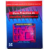 Guía Práctica De Circuitos Electrónicos, John Markus, (5 T)