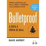 Bulletproof - A Dieta À Prova De Bala