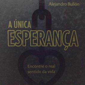 Livro - A Única Esperança - Alejandro Bullón