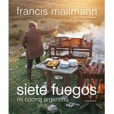 Libro Siete Fuegos De Francis Mallmann