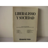 Liberalismo Y Sociedad -a. Benegas Linch (h) Y Otros