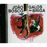Cd João Bosco Galos De Briga Lacrado