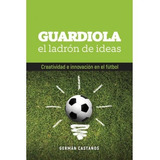 Guardiola El Ladron De Ideas - German Castaños