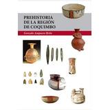 Prehistoria De La Región De Coquimbo - Chile Go Envío Gratis
