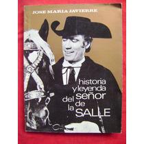 Historia Y Leyenda Del Señor De La Salle - J. María Javierre