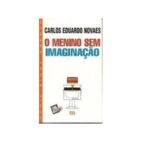 Livro O Menino Sem Imaginaçao - Carlos Eduardo Novaes