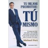 Libro, Tu Mejor Promotor: Tú Mismo De Michael Port.