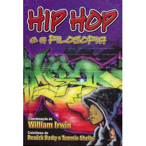 Livro: Hip Hop E A Filosofia - Autor: William Irwin - 2006