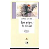 Tres Golpes De Timbal. Daniel Moyano Editorial Alción