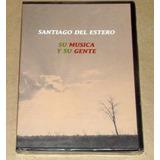 Santiago Del Estero Su Musica Y Su Gente Dvd Nuevo Sellado