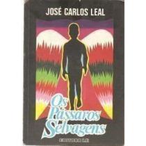 Livro Os Passaros Selvagens Jose Carlos Leal