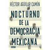 Nocturno De La Democracia Mexicana: Ensayos De La Transicion