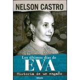 Los Ultimos Dias De Eva Peron -nelson Castro-envio Peronismo