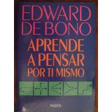 Aprende A Pensar Por Ti Mismo - Edward De Bono - Paidos