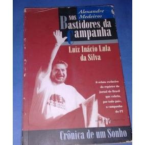Nos Bastidores Da Campanha - Luiz Inácio Lula Da Silva
