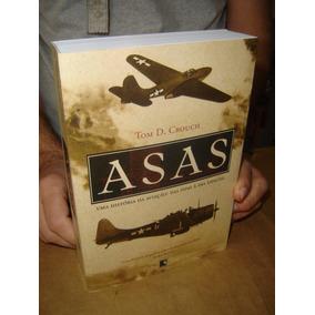 Asas - Uma História Da Aviação - Tom D. Crouch