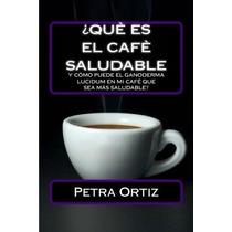 Libro ¿que Es El Cafe Saludable Y Como Puede El Ganoderma Lu
