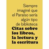 Citas Sobre Libros, La Lectura Y La Escritura