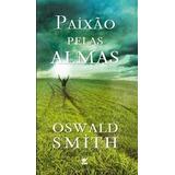 Livro Paixão Pelas Almas - Oswald Smith - Vida