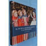 Fin De La Sociedad Medieval Y La Peste Negra- Nievelt- T. D.