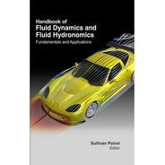 Handbook Of Fluid Dynamics & Fluid Hydronomics : Fundamental