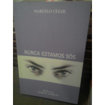 Livro Nunca Estamos Sós - Marcelo Cezar